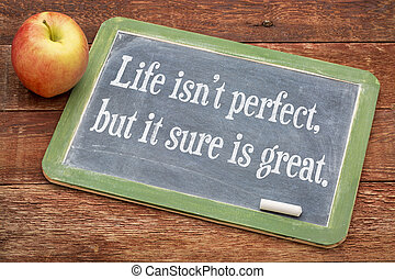 Life is not perfect, but it sure is great w - positive words...