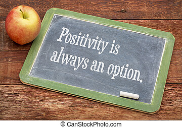 Positivity is always an option - text on a slate blackboard...