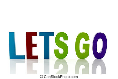 lets go - text letters lets go in red blue green and pink