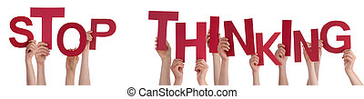 People Hands Holding Red Word Stop Thinking