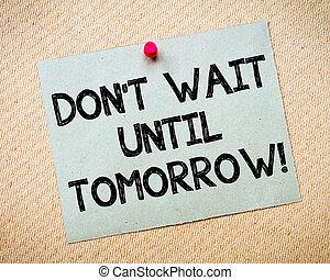 Don't Wait Until Tomorrow Motivational Message