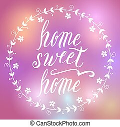 Home sweet home lettering, vector on blurred background