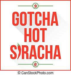 Gotcha Hot Siracha - Gotcha hot siracha sign with red chilli...