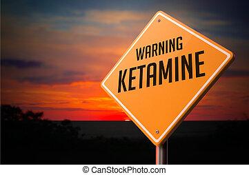 Ketamine, sur, avertissement, route, signe.,