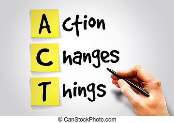 Action Changes Things ACT sticky note, business concept...