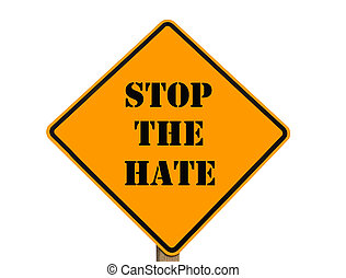Stop The Hate sign - A sign asking everyone to stop the hate...