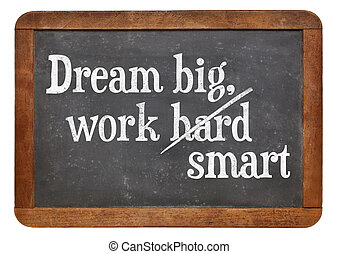 Dream big, work smart Motivational words on a vintage slate...