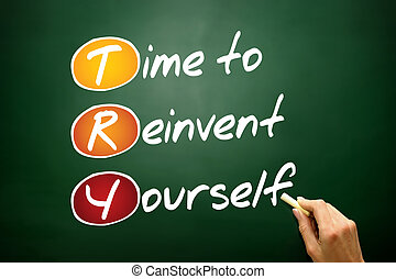 Time to Reinvent Yourself (TRY), business concept on...
