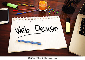 Web Design - handwritten text in a notebook on a desk - 3d...