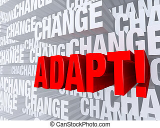"Adapt Against A Background Of Change - A bold, red ""ADAPT!""..."