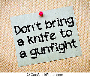 Don't bring a knife to a gunfight Message. Recycled paper...