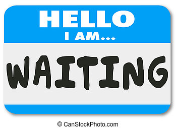 Hello I Am Waiting Name Tag Patient Anticipation Late Delay...
