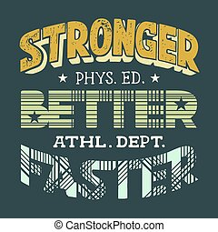 Physical education t-shirt design - Stronger better faster,...