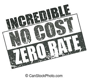 incredible no cost zero rate stamp - grunge stamp with text...