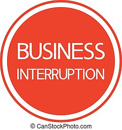 Business interruption. - A sign warns round, on a red...