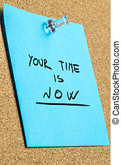 Your Time is Now Phrase on Pinned Sticky Note - Conceptual...