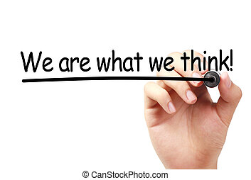 We are what we think text is written on transparent white...