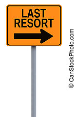 Last Resort - A modified one way street sign indicating Last...