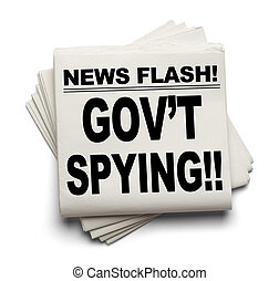 Gov't Spying - News Flash Gov't Spying News Paper Isolated...