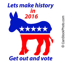 A Democratic Donkey lets make history in 2016 get out and...