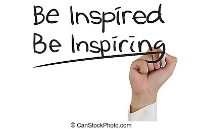 Be Inspired Be Inspiring - Motivational concept image of a...