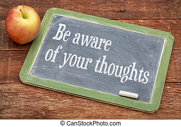 Be aware of your thoughts - inspirational words on a slate...