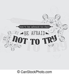 Motivational poster - Don't be afraid to fail, Be afraid not...