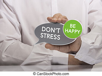 Dont Stress, be Happy - Image of a man hand holding speech...