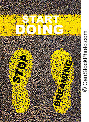 Stop Dreaming Start Doing Message. Conceptual image