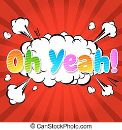OH YEAH! Comic Speech Bubble, Cartoon. art and illustration...