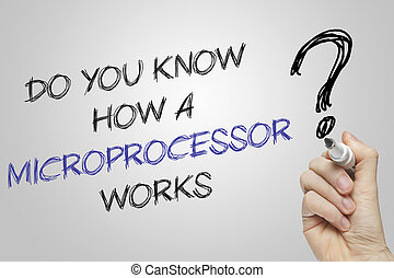 Hand writing do you know how a microprocessor works on grey...