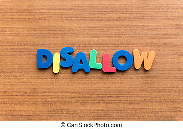 disallow colorful word on the wooden background