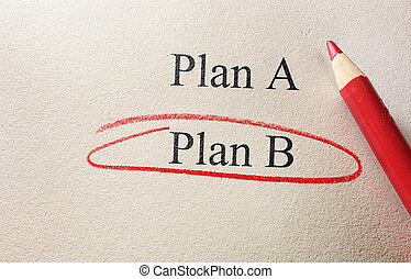 Plan B concept - Plan B circled in red pencil - planning...