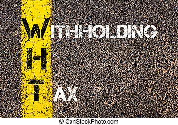 Business Acronym WHT as Withholding Tax. Yellow paint line...