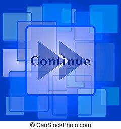 Continue icon Internet button on abstract background