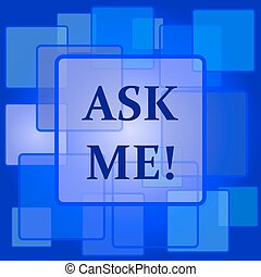 Ask me icon. Internet button on abstract background.