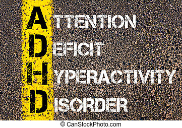 Acronym ADHD as ATTENTION DEFICIT HYPERACTIVITY DISORDER -...