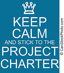 Keep Calm Project Charter - Keep Calm and stick to the...
