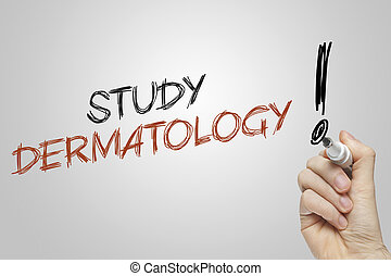 Hand writing study dermatology on grey background