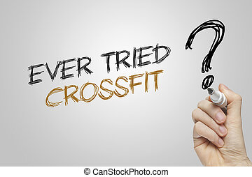 Hand writing ever tried crossfit on grey background