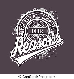 We Are All Looking For Reasons