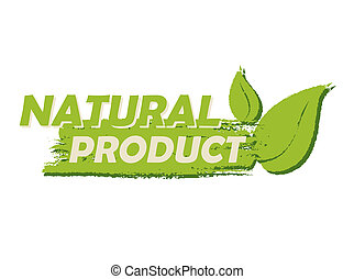 natural product with leaf sign, green drawn label - natural...