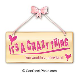 Its a Crazy Thing Sign - its a crazy thing, Hen Night,...