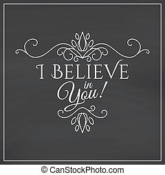 I believe in you lettering on chalkboard background. Vector...