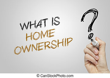 Hand writing what is home ownership on grey background