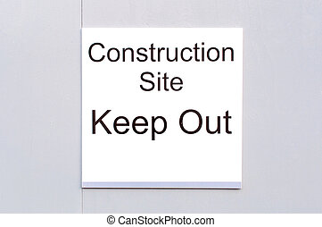 Sign Construction Site Keep Out - Printed sign pasted on a...