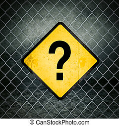 Question Mark Grunge Yellow Warning Sign on Chainlink Fence...