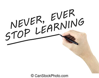 never ever stop learning words written by man's hand over...
