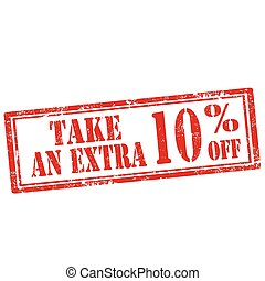 Take An Extra 10% Off-stamp - Grunge rubber stamp with text...