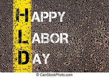 Acronym HLD as HAPPY LABOR DAY Yellow paint line on the road...